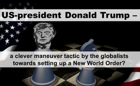 US-president Donald Trump – a clever maneuver tactic by the globalists towards setting up a New World Order?