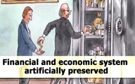Financial and economic system artificially preserved