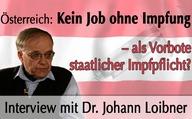 Österreich: Kein Job ohne Impfung – als Vorbote staatlicher Impfpflicht? (Interview mit Dr. Johann Loibner)